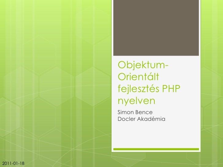 Objektum-Orientáltfejlesztés PHP nyelven<br />Simon BenceDoclerAkadémia<br />2011-01-18<br />