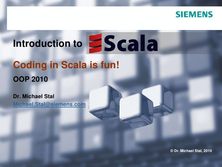 Introduction toCoding in Scala is fun!<br />OOP 2010<br />Dr. Michael Stal<br />Michael.Stal@siemens.com<br />