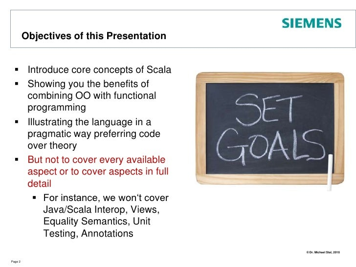 Objectives of this Presentation<br />Introduce core concepts of Scala<br />Showing you the benefits of combining OO with f...