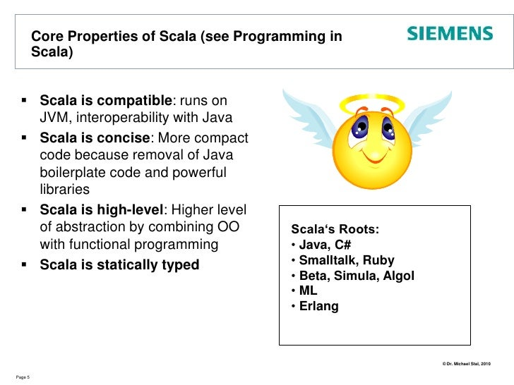 Core Properties of Scala (see Programming in Scala)<br />Scala is compatible: runs on JVM, interoperability with Java<br /...