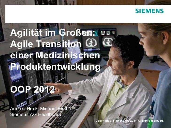 Agilität im Großen:Agile Transitioneiner MedizinischenProduktentwicklungOOP 2012Andrea Heck, Michael KircherSiemens AG Hea...