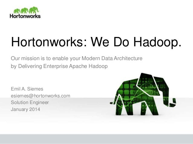 Hortonworks: We Do Hadoop. Our mission is to enable your Modern Data Architecture by Delivering Enterprise Apache Hadoop  ...
