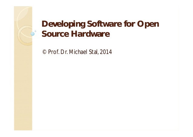 Developing Software for Open Source Hardware © Prof. Dr. Michael Stal, 2014