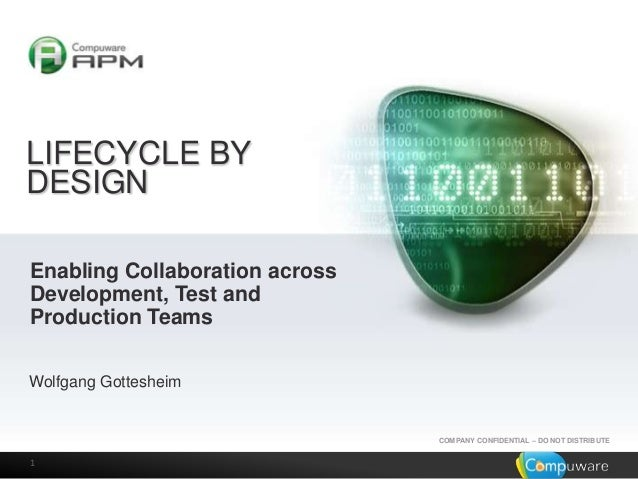 LIFECYCLE BY DESIGN Enabling Collaboration across Development, Test and Production Teams Wolfgang Gottesheim  COMPANY CONF...