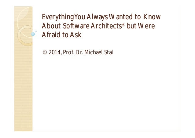 Everything You Always Wanted to Know About Software Architects* but Were Afraid to Ask © 2014, Prof. Dr. Michael Stal