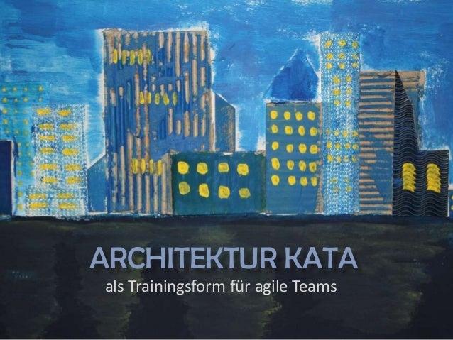 ARCHITEKTUR KATA als Trainingsform für agile Teams