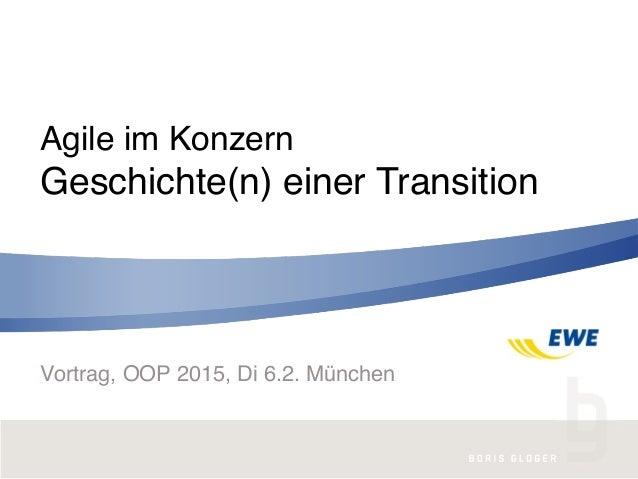 Geschichte(n) einer Transition Agile im Konzern Vortrag, OOP 2015, Di 6.2. München
