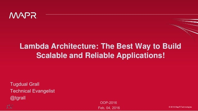 © 2015 MapR Technologies ‹#›© 2016 MapR Technologies Lambda Architecture: The Best Way to Build Scalable and Reliable Appl...