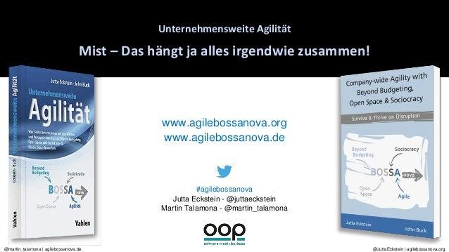 @JuttaEckstein   agilebossanova.org@martin_talamona   agilebossanova.de Unternehmensweite Agilität Mist – Das hängt ja all...