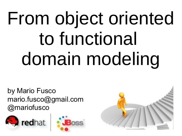 by Mario Fusco mario.fusco@gmail.com @mariofusco From object oriented to functional domain modeling