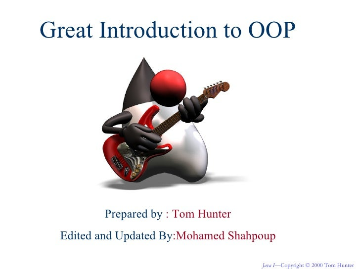 Great Introduction to OOP         Prepared by : Tom Hunter  Edited and Updated By:Mohamed Shahpoup                        ...