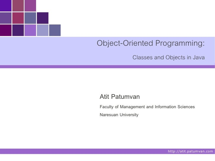 Object-Oriented Programming:               Classes and Objects in JavaAtit PatumvanFaculty of Management and Information S...