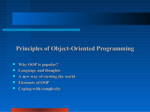 Principles of Object-Oriented Programming   Why OOP is popular?   Language and thoughts   A new way of viewing the worl...