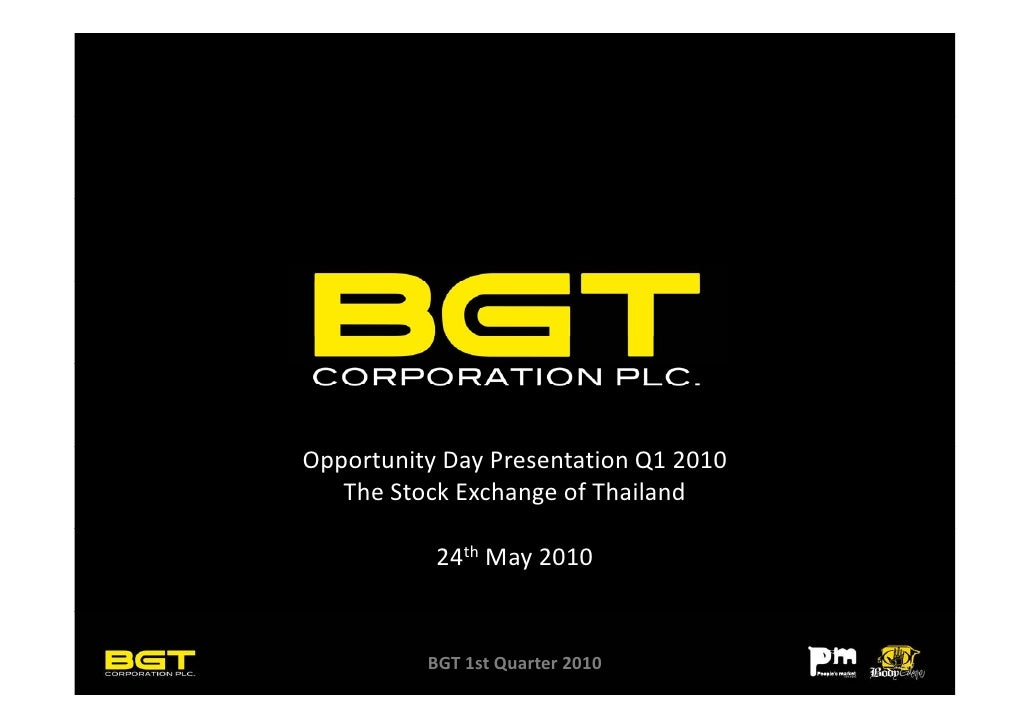 Opportunity Day Presentation Q1 2010    The Stock Exchange of Thailand             24th May 2010             BGT 1st Quart...