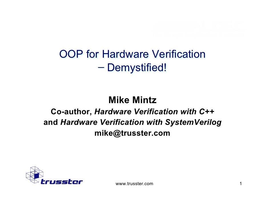 OOP for Hardware Verification            ̶ Demystified!                  Mike Mintz   Co-author, Hardware Verification wit...