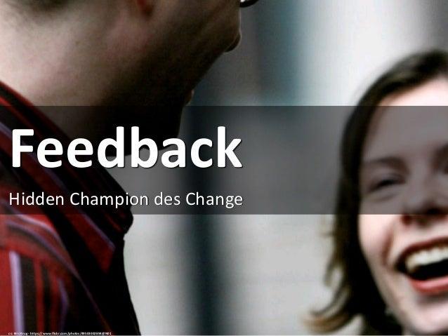 Feedback Hidden Champion des Change cc: Kris Krug - https://www.flickr.com/photos/49503002894@N01