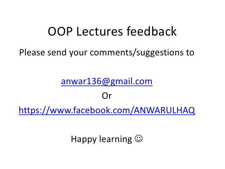 OOP Lectures feedbackPlease send your comments/suggestions to          anwar136@gmail.com                  Orhttps://www.f...