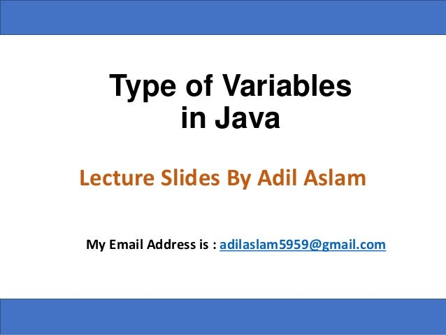 Type of Variables in Java Lecture Slides By Adil Aslam My Email Address is : adilaslam5959@gmail.com