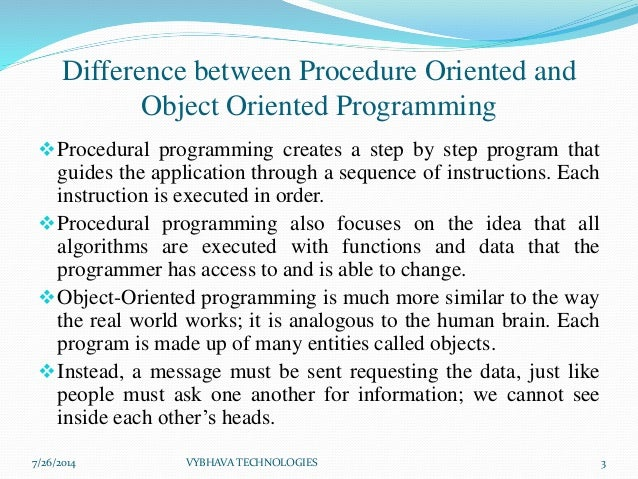 procedural programming Oop vs procedural programming procedural programming is based on a sequential execution of instructions the algorithm is based on data and functions, and the.