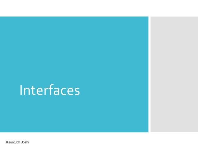 Interfaces  Kaustubh Joshi