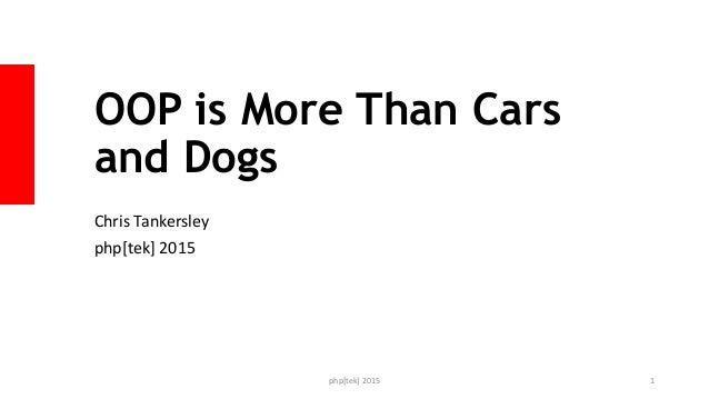 OOP is More Than Cars and Dogs Chris Tankersley php[tek] 2015 php[tek] 2015 1