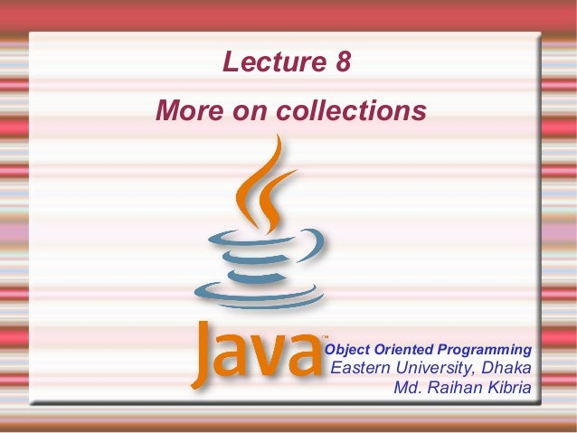 Lecture 8More on collections           Object Oriented Programming            Eastern University, Dhaka                   ...