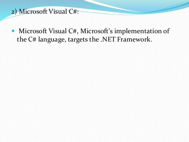 3) Microsoft Visual Basic:  Microsoft Visual Basic is Microsoft's implementation of the VB.NET language and associated to...