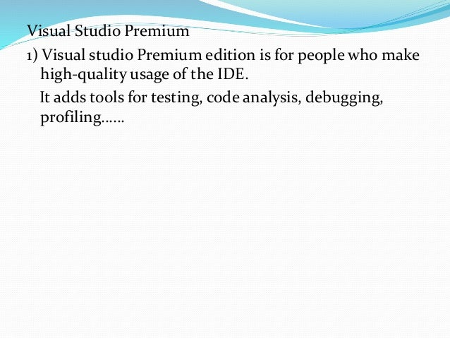 Visual Studio Ultimate 1) This is the ultimate edition of the product with all the components that could exist within Visu...