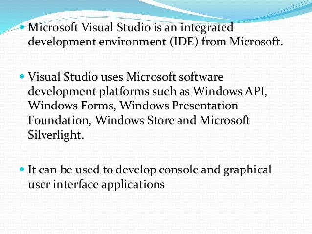  Visual Studio supports different programming languages and allows the code editor and debugger to support nearly any pro...