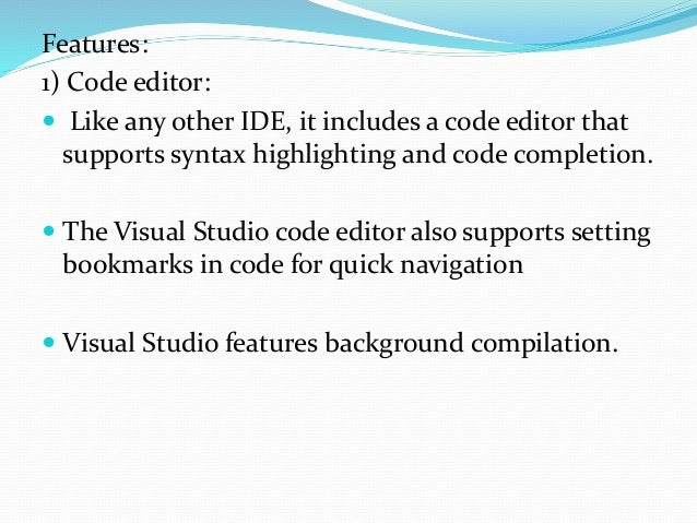 2) Debugger:  Visual Studio includes a debugger that works both as a source-level debugger and as a machine-level debugge...