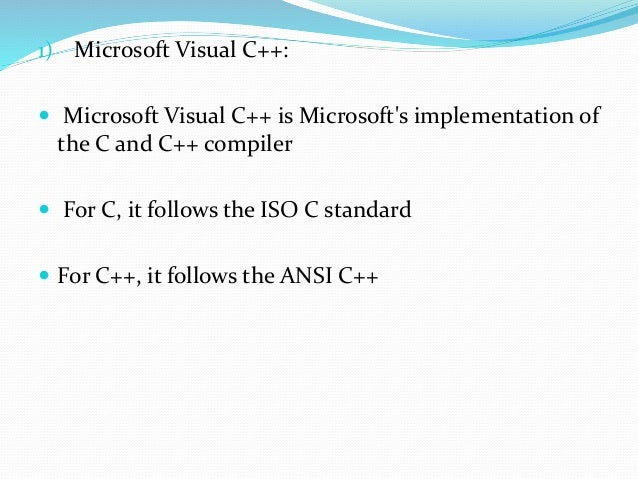 2) Microsoft Visual C#:  Microsoft Visual C#, Microsoft's implementation of the C# language, targets the .NET Framework.