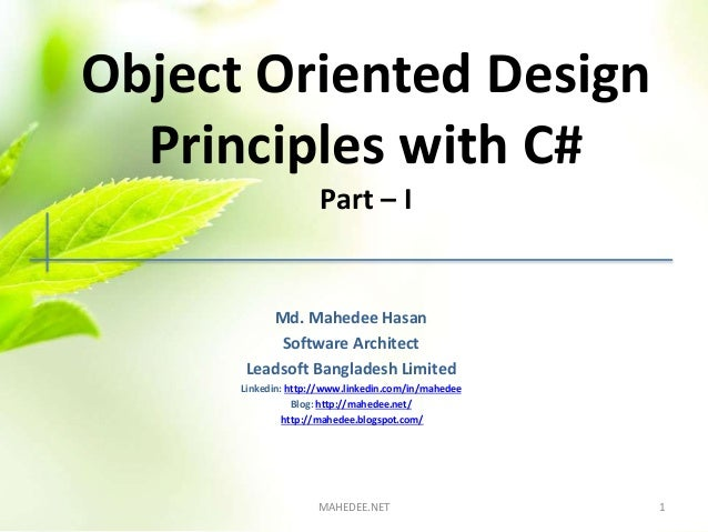 Object Oriented Design Principles with C# Part – I Md. Mahedee Hasan Software Architect Leadsoft Bangladesh Limited Linked...