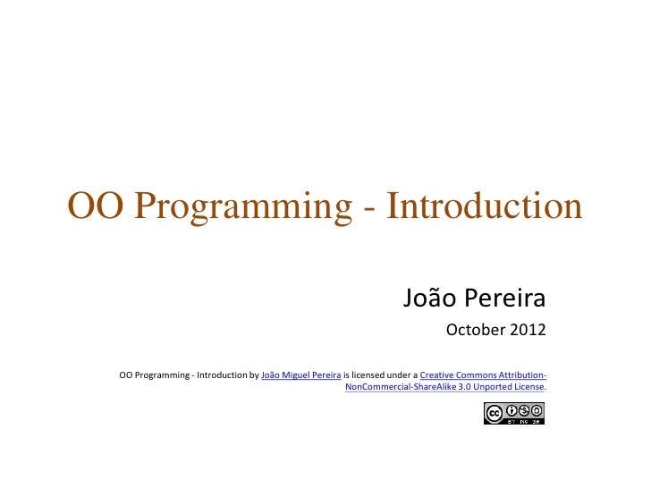 OO Programming - Introduction                                                                     João Pereira            ...