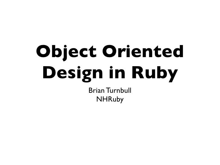 Object Oriented Design in Ruby      Brian Turnbull        NHRuby