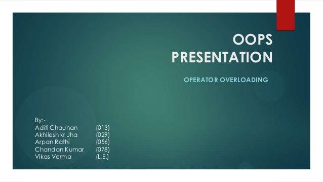 OOPS                           PRESENTATION                            OPERATOR OVERLOADINGBy:-Aditi Chauhan     (013)Akhi...