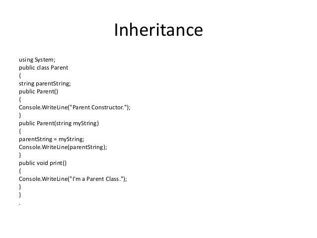 "Inheritanceusing System;public class Parent{string parentString;public Parent(){Console.WriteLine(""Parent Constructor."");}..."