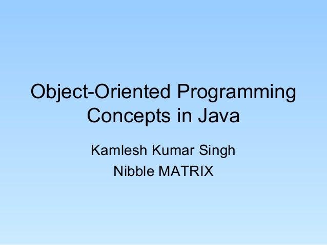 Object-Oriented ProgrammingConcepts in JavaKamlesh Kumar SinghNibble MATRIX
