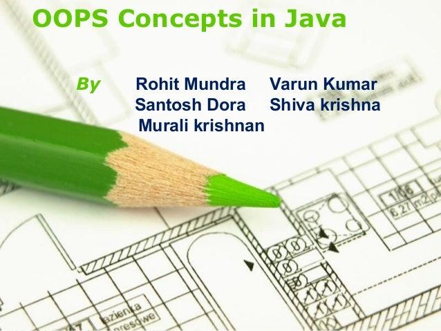 Page 1 OOPS Concepts in Java By Rohit Mundra Varun Kumar Santosh Dora Shiva krishna Murali krishnan
