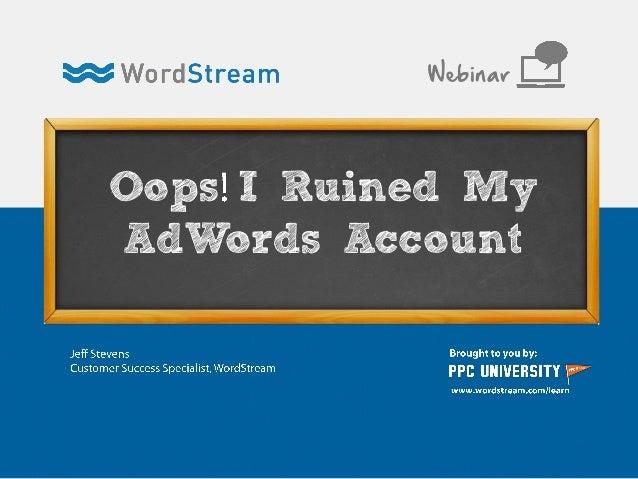 Oops I Ruined My AdWords Account Webinar