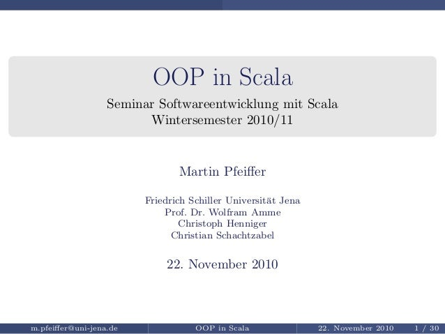 OOP in Scala Seminar Softwareentwicklung mit Scala Wintersemester 2010/11 Martin Pfeiffer Friedrich Schiller Universit¨at J...