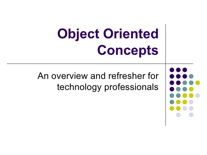 Object Oriented Concepts An overview and refresher for technology professionals