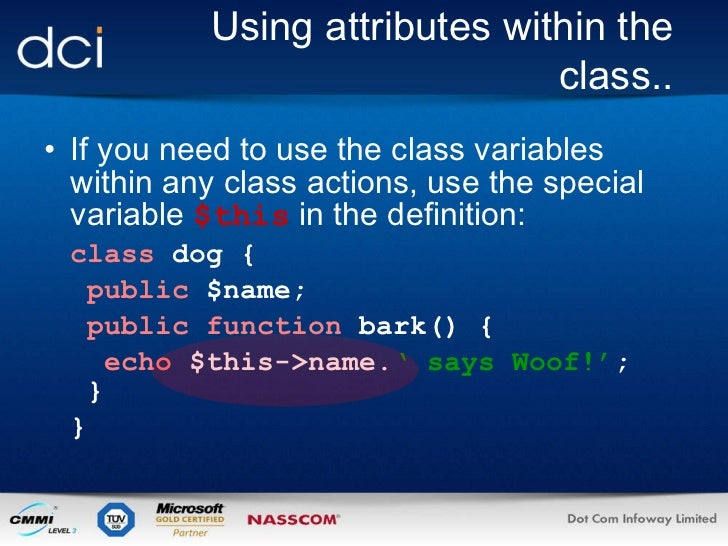Using attributes within the class.. <ul><li>If you need to use the class variables within any class actions, use the speci...