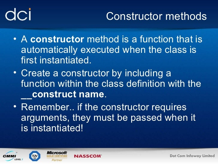 Constructor methods <ul><li>A  constructor  method is a function that is automatically executed when the class is first in...