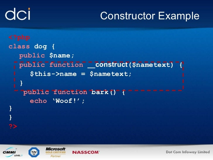 Constructor Example <?php class  dog { public  $name; public function   __construct ($nametext) { $this->name = $nametext;...
