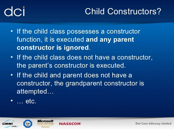 Child Constructors? <ul><li>If the child class possesses a constructor function, it is executed  and any parent constructo...