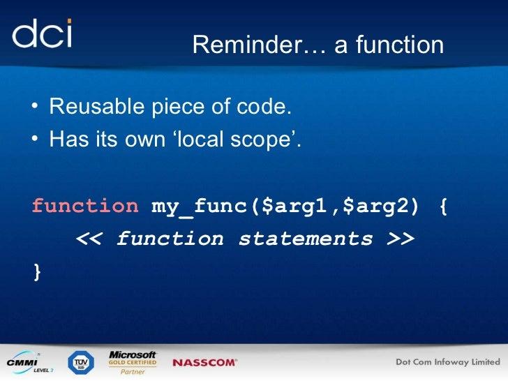 Reminder… a function <ul><li>Reusable piece of code. </li></ul><ul><li>Has its own 'local scope'. </li></ul><ul><li>functi...
