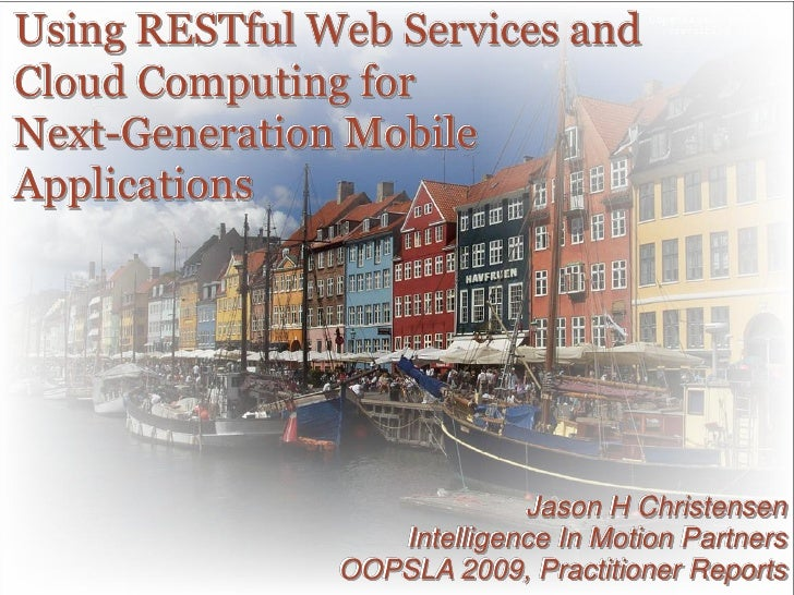 Using RESTful Web Services and Cloud Computing for Next-Generation Mobile Applications                                 Jas...