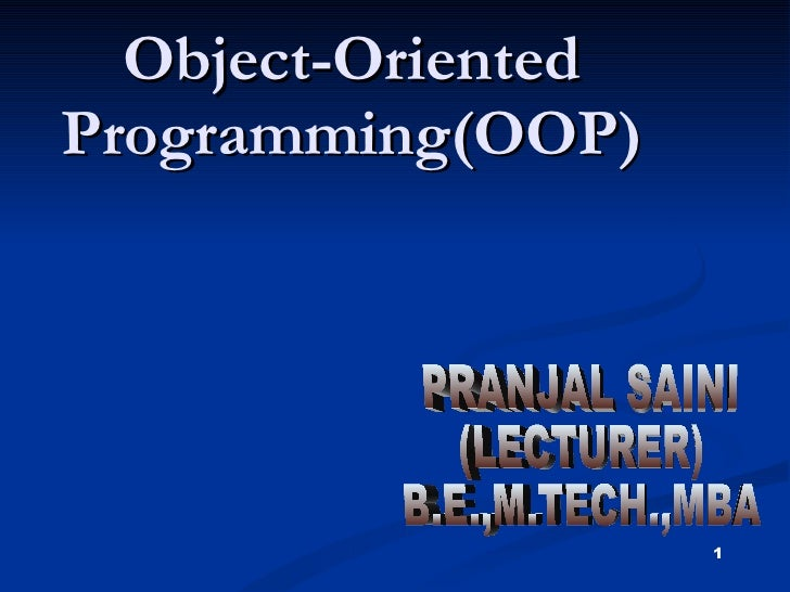Object-Oriented Programming(OOP) 1 PRANJAL SAINI (LECTURER) B.E.,M.TECH.,MBA