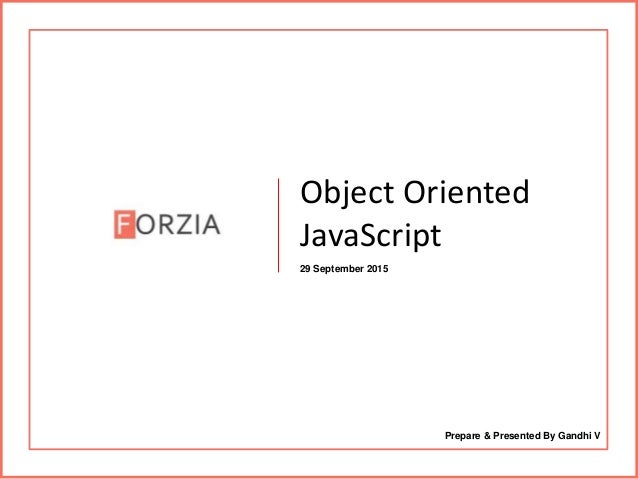 Object Oriented JavaScript 29 September 2015 Prepare & Presented By Gandhi V