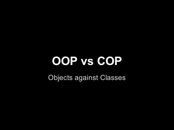OOP vs COPObjects against Classes